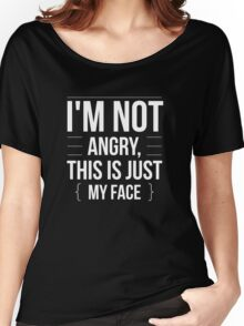 I'm Not Angry - This is Just My Face - Funny Humor  Women's Relaxed Fit T-Shirt