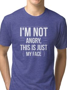 I'm Not Angry - This is Just My Face - Funny Humor  Tri-blend T-Shirt