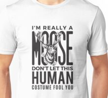 I'm really a moose don't let this human costume fool you Unisex T-Shirt