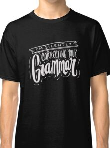 I'm Silently Correcting Your Grammer - Funny Humor  Classic T-Shirt
