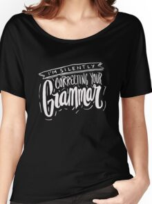 I'm Silently Correcting Your Grammer - Funny Humor  Women's Relaxed Fit T-Shirt