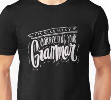 I'm Silently Correcting Your Grammer - Funny Humor  Unisex T-Shirt