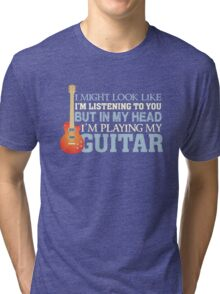 In my head I'm playing guitar - funny quote guitarist Tri-blend T-Shirt