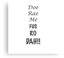 Doe Rae Me FUS RO DAH Canvas Print
