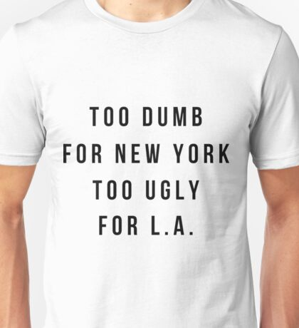 Too Dumb For New York, Too Ugly For L.A  Wideneck 3/4 Sleeve Shirt  Unisex T-Shirt