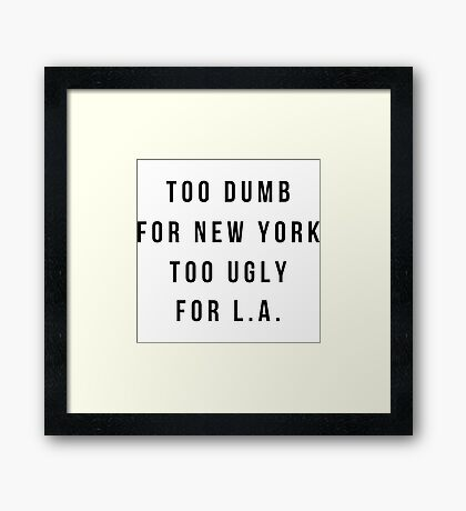 Too Dumb For New York, Too Ugly For L.A  Wideneck 3/4 Sleeve Shirt  Framed Print