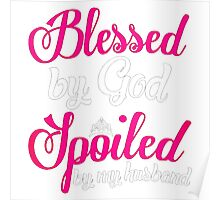 Blessed By God Spoiled By Husband Poster
