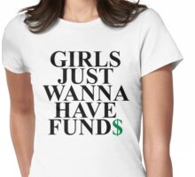 Girls Just Wanna Have Fund$ Funny Quote Womens Fitted T-Shirt