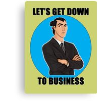 Let's Get Down To Business Canvas Print