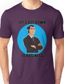 Let's Get Down To Business Unisex T-Shirt