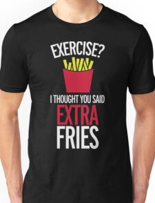 Extra Fries Funny Quote Unisex T-Shirt