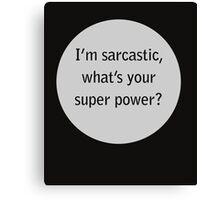 i'm sarcastic,what's your super power  Canvas Print