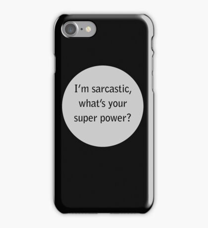 i'm sarcastic,what's your super power  iPhone Case/Skin