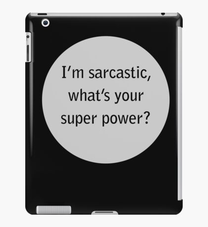 i'm sarcastic,what's your super power  iPad Case/Skin