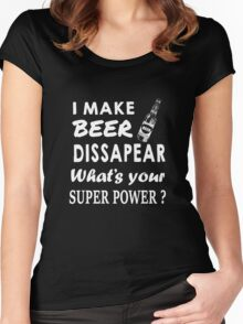 I Make Beer Dissapear! What's Your Superpower? Women's Fitted Scoop T-Shirt