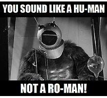 Ro-Man! Photographic Print