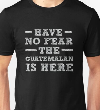 Have No Fear The Guatemalan Is Here Proud Have No Fear The Guatemala Unisex T-Shirt