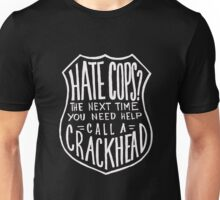 Hate cops Next you need help call a crackhead Unisex T-Shirt