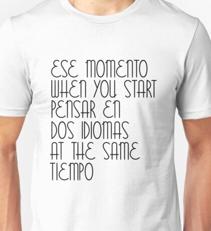 Ese Momento When You Start Spanish Student English Learner Spain Espanol Mexico Colombia Argentina Peru Unisex T-Shirt