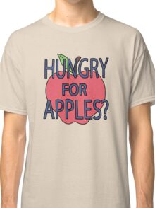 Hungry for Apples? Classic T-Shirt