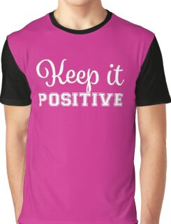 Keep It Positive - White Graphic T-Shirt