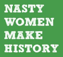 Nasty Women Make History One Piece - Short Sleeve