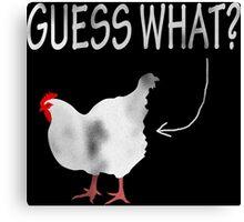 Guess What? Chicken Butt! Canvas Print