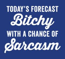 Today's forecast bitchy by e2productions