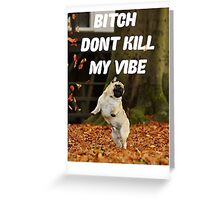 PUG PUGLIFE DONT KILL MY VIBE FRESH  Greeting Card