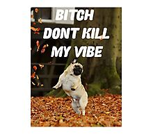 PUG PUGLIFE DONT KILL MY VIBE FRESH  Photographic Print