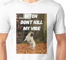 PUG PUGLIFE DONT KILL MY VIBE FRESH  Unisex T-Shirt