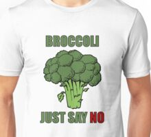 Broccoli: just say no Unisex T-Shirt