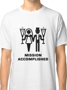 Mission Accomplished (Wedding / Marriage / Sparkling Wine / Black) Classic T-Shirt
