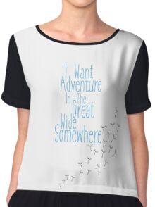 I Want Adventure In The Great Wide Somewhere Chiffon Top