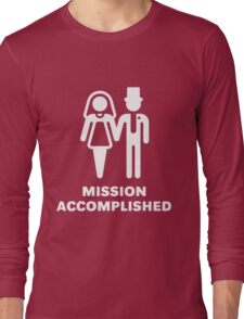 Mission Accomplished (Wedding / Marriage / White) Long Sleeve T-Shirt