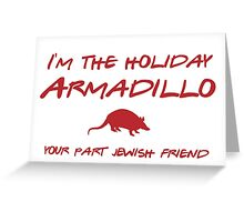 Friends - I'm the holiday Armadillo Greeting Card