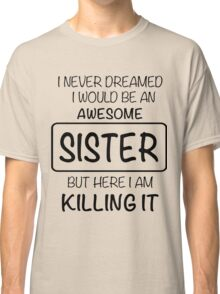 Awesome Sister Classic T-Shirt
