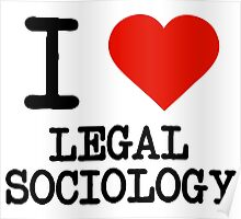 I Love Legal Sociology Poster
