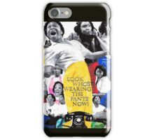 Look who's wearing the pants now iPhone Case/Skin