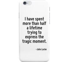 I have spent more than half a lifetime trying to express the tragic moment. iPhone Case/Skin