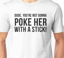Do Not Poke Her With A Stick Unisex T-Shirt