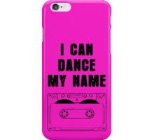 I can dance my name iPhone Case/Skin