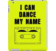 I can dance my name iPad Case/Skin