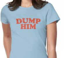 Dump Him Womens Fitted T-Shirt