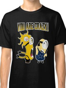 You Are Crazy T-shirts Gift For Dad - Friend Classic T-Shirt