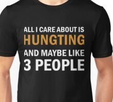 All I Care About is Hunting Unisex T-Shirt