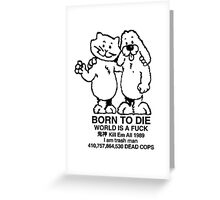 born to die world is a fuck Greeting Card