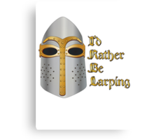 I'd rather be LARPing Canvas Print