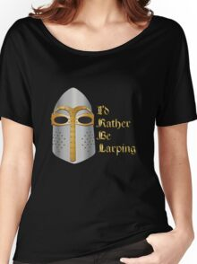 I'd rather be LARPing Women's Relaxed Fit T-Shirt