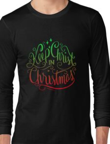 Keep Christ in Christmas - Christian Holiday  Long Sleeve T-Shirt
